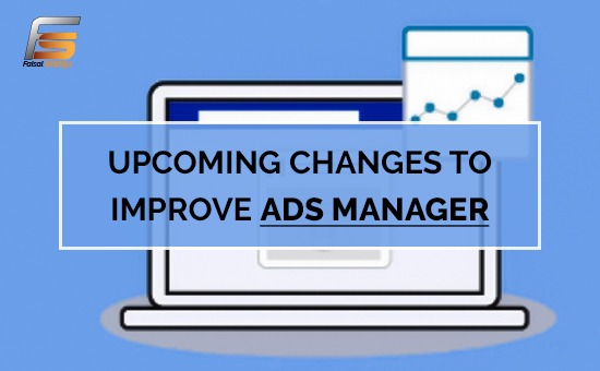 Upcoming Changes to Improve Ads Manager